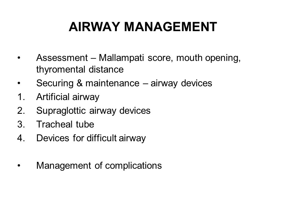 AIRWAY MANAGEMENT Assessment – Mallampati score, mouth opening, thyromental distance. Securing & maintenance – airway devices.