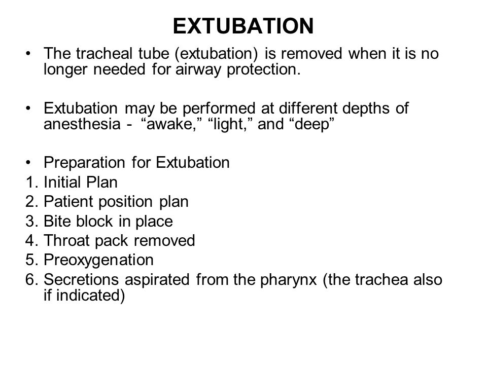 EXTUBATION The tracheal tube (extubation) is removed when it is no longer needed for airway protection.