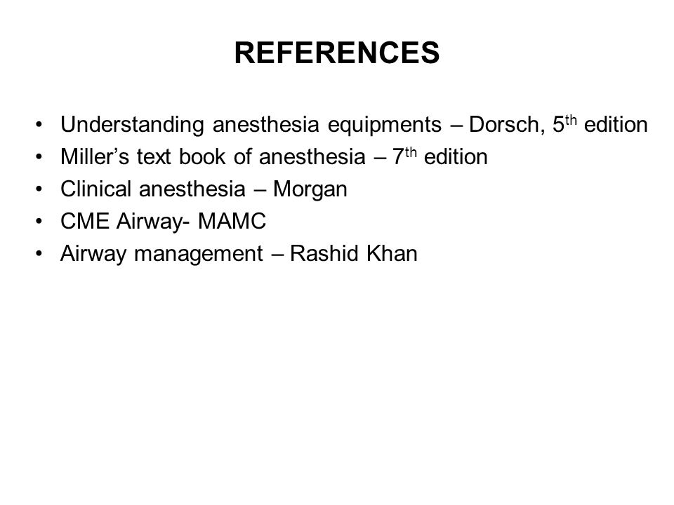 REFERENCES Understanding anesthesia equipments – Dorsch, 5th edition