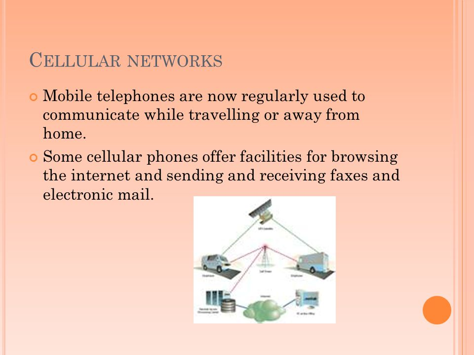 Cellular networks Mobile telephones are now regularly used to communicate while travelling or away from home.