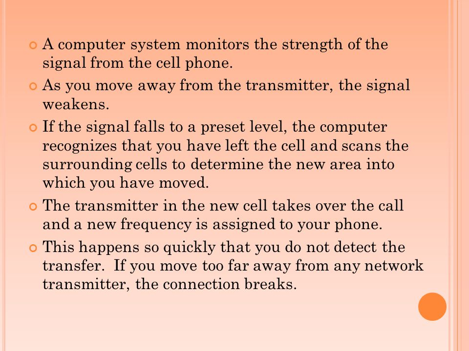 A computer system monitors the strength of the signal from the cell phone.