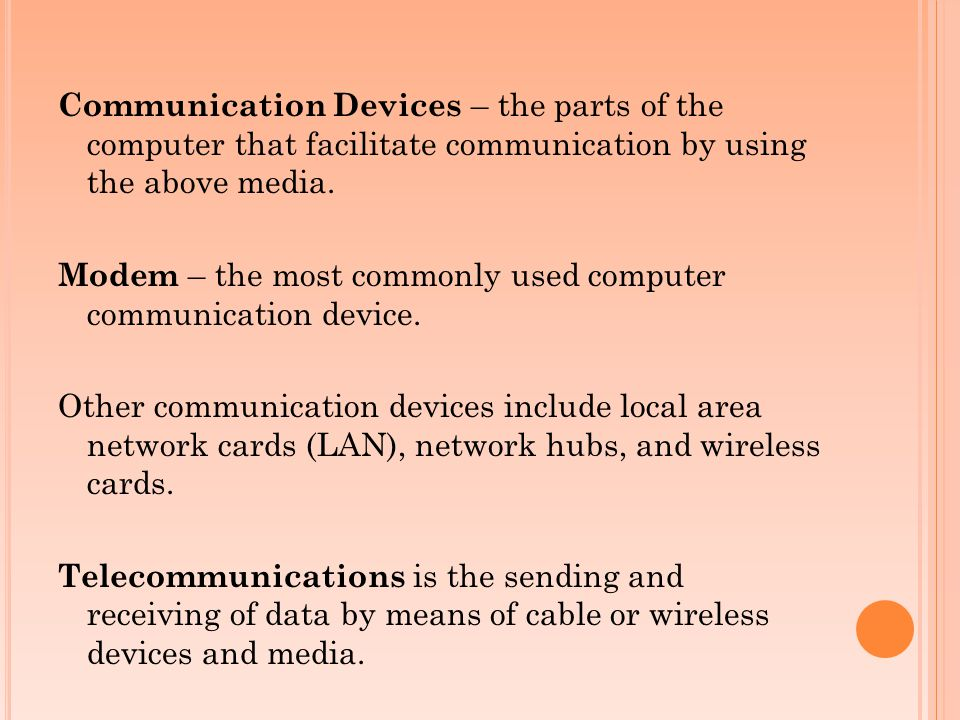 Communication Devices – the parts of the computer that facilitate communication by using the above media.