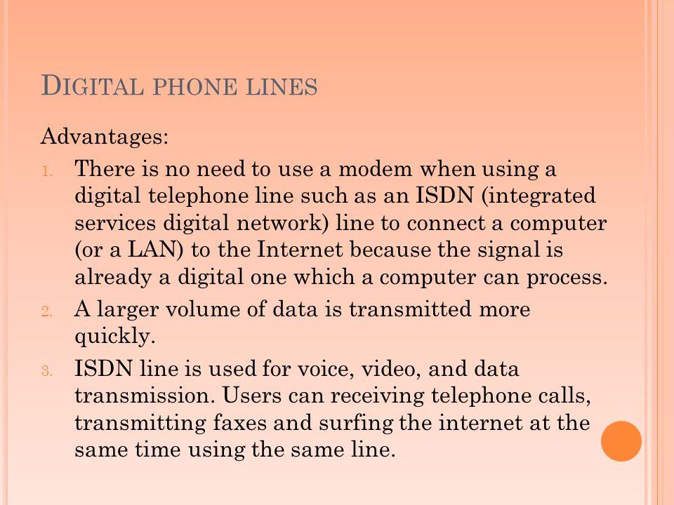 Digital phone lines Advantages: