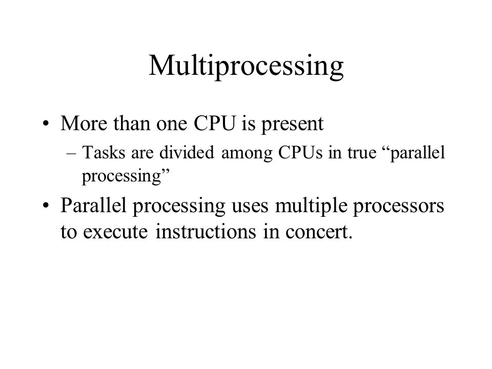 Multiprocessing More than one CPU is present