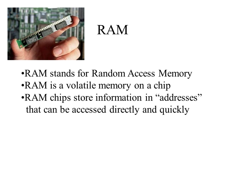 RAM RAM stands for Random Access Memory