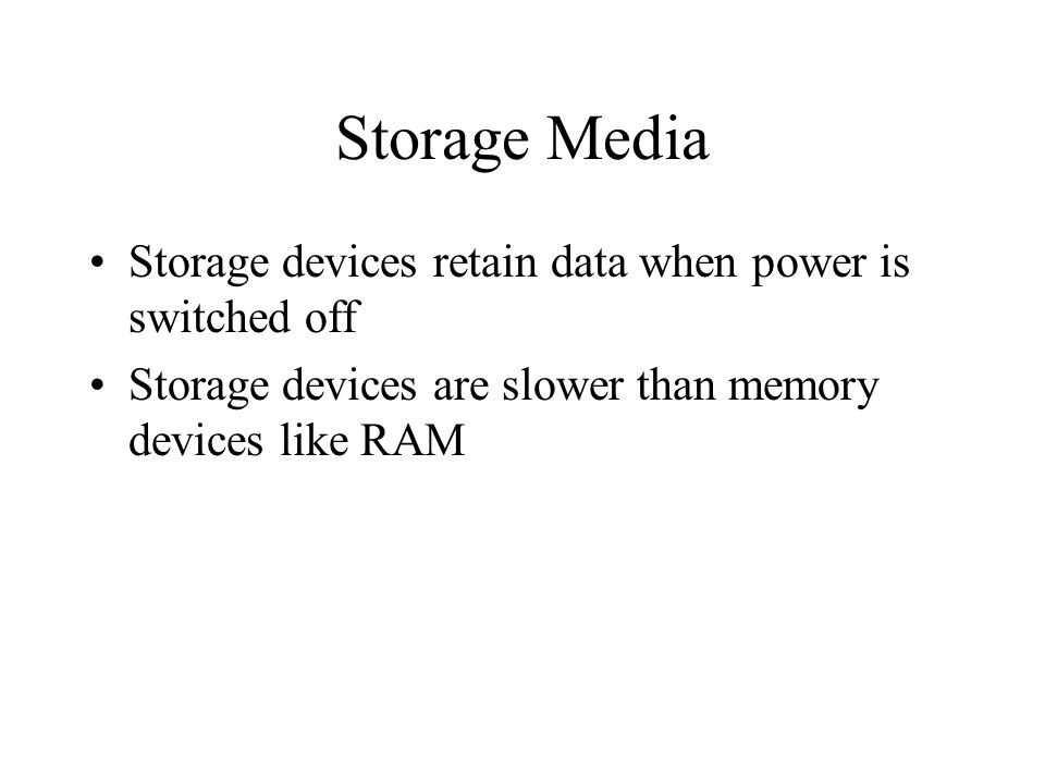 Storage Media Storage devices retain data when power is switched off