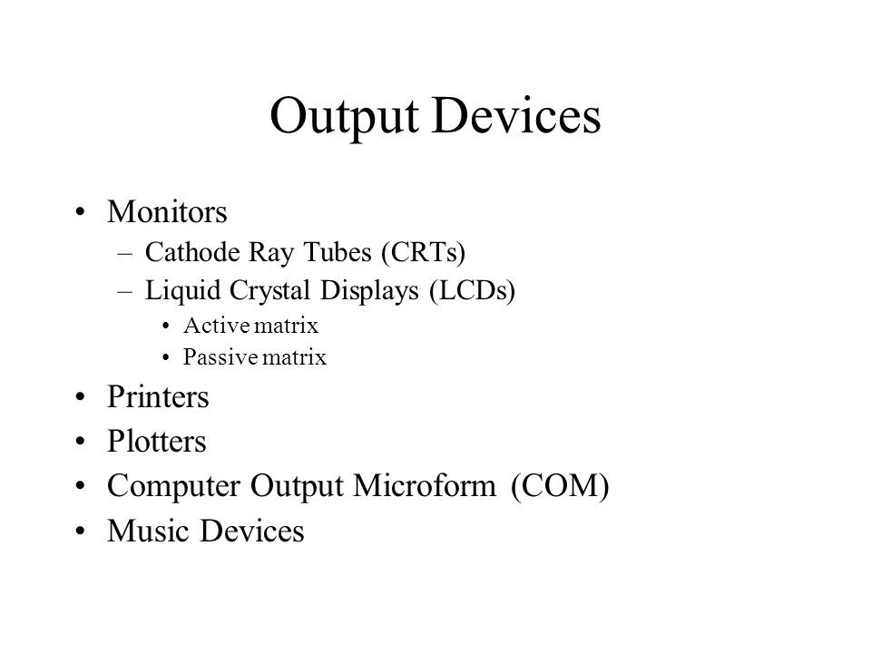 Output Devices Monitors Printers Plotters
