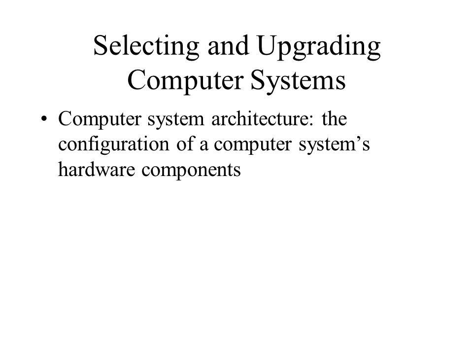 Selecting and Upgrading Computer Systems