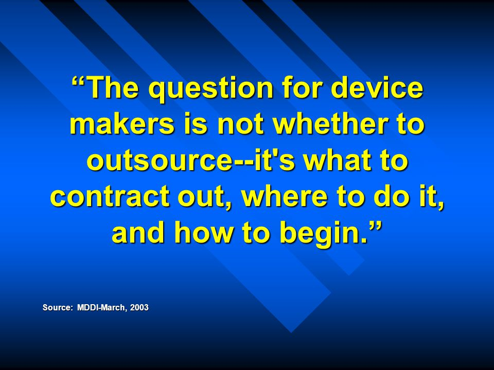 The question for device makers is not whether to outsource--it s what to contract out, where to do it, and how to begin.