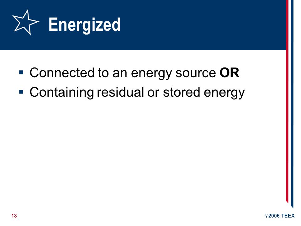 Energized Connected to an energy source OR