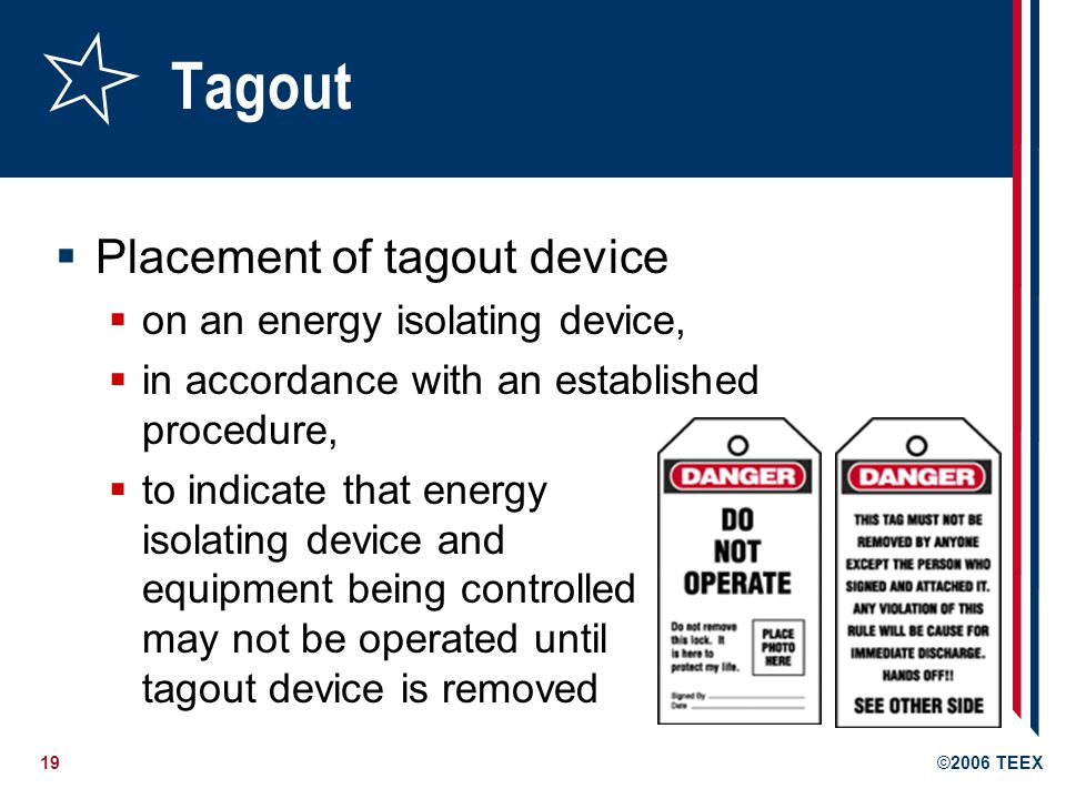 Tagout Placement of tagout device on an energy isolating device,