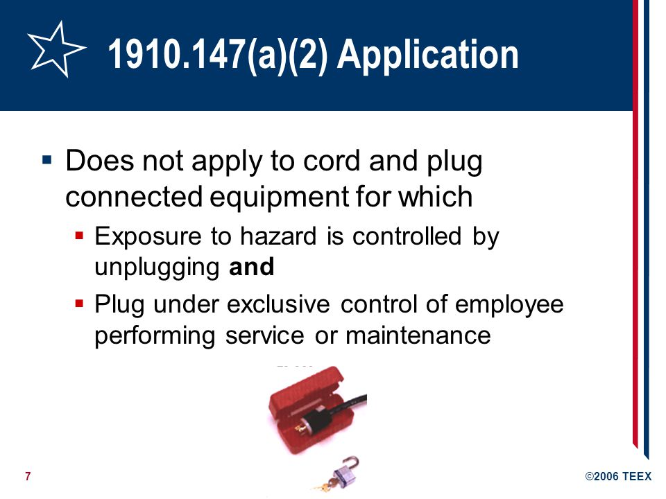 1910.147(a)(2) Application Does not apply to cord and plug connected equipment for which. Exposure to hazard is controlled by unplugging and.