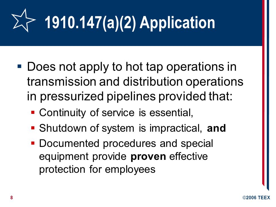 1910.147(a)(2) Application Does not apply to hot tap operations in transmission and distribution operations in pressurized pipelines provided that: