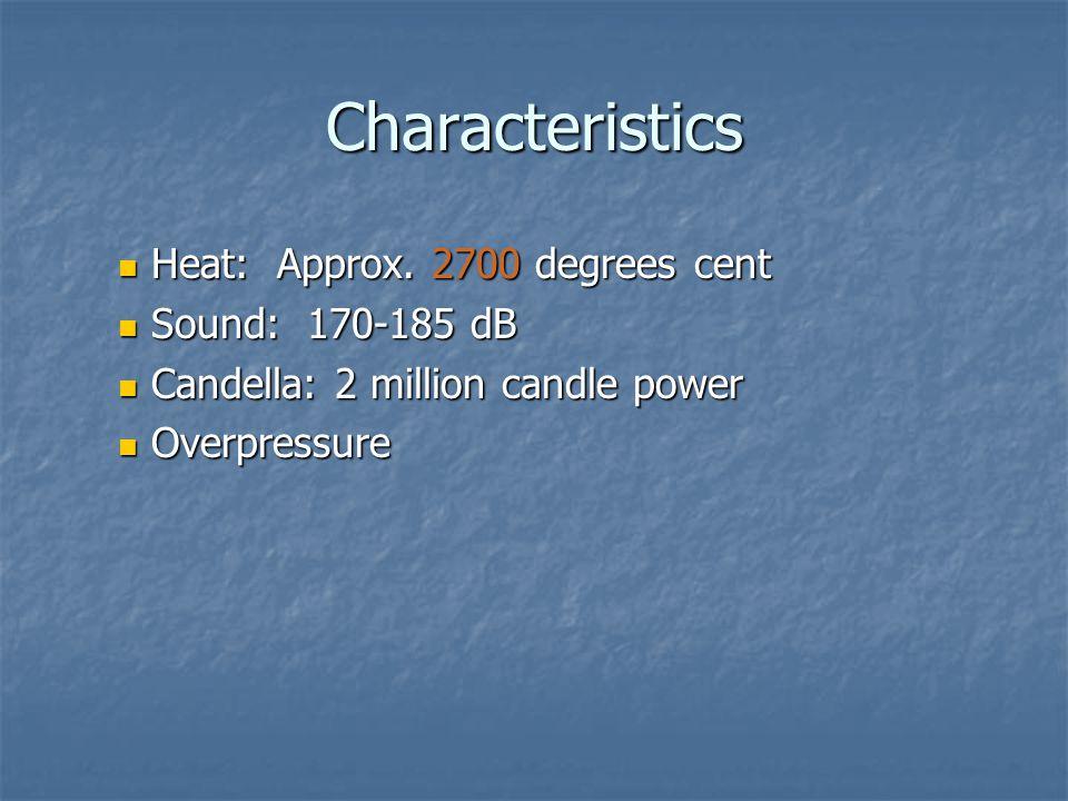Characteristics Heat: Approx. 2700 degrees cent Sound: 170-185 dB