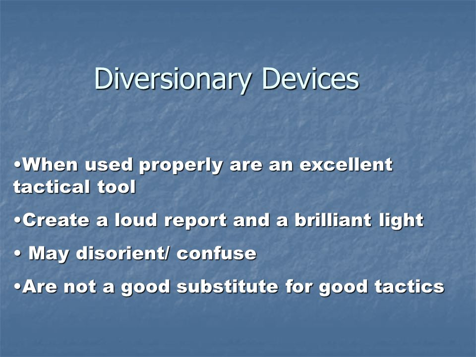 Diversionary Devices When used properly are an excellent tactical tool