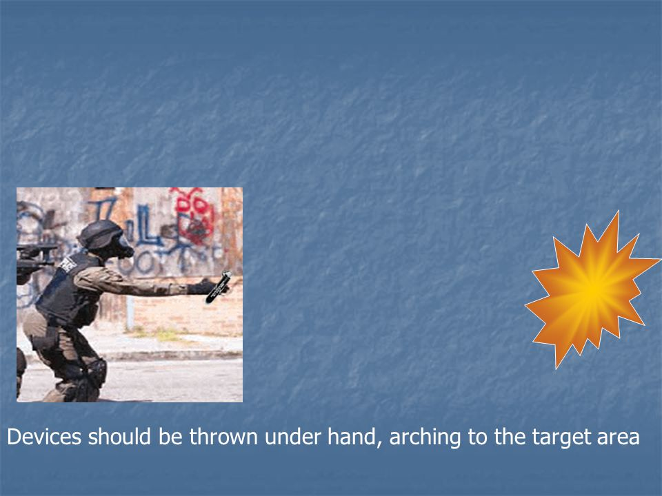 Devices should be thrown under hand, arching to the target area