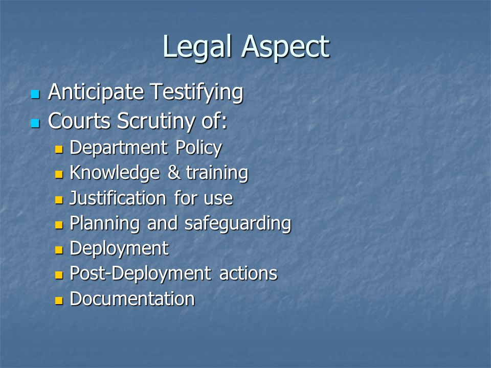 Legal Aspect Anticipate Testifying Courts Scrutiny of: