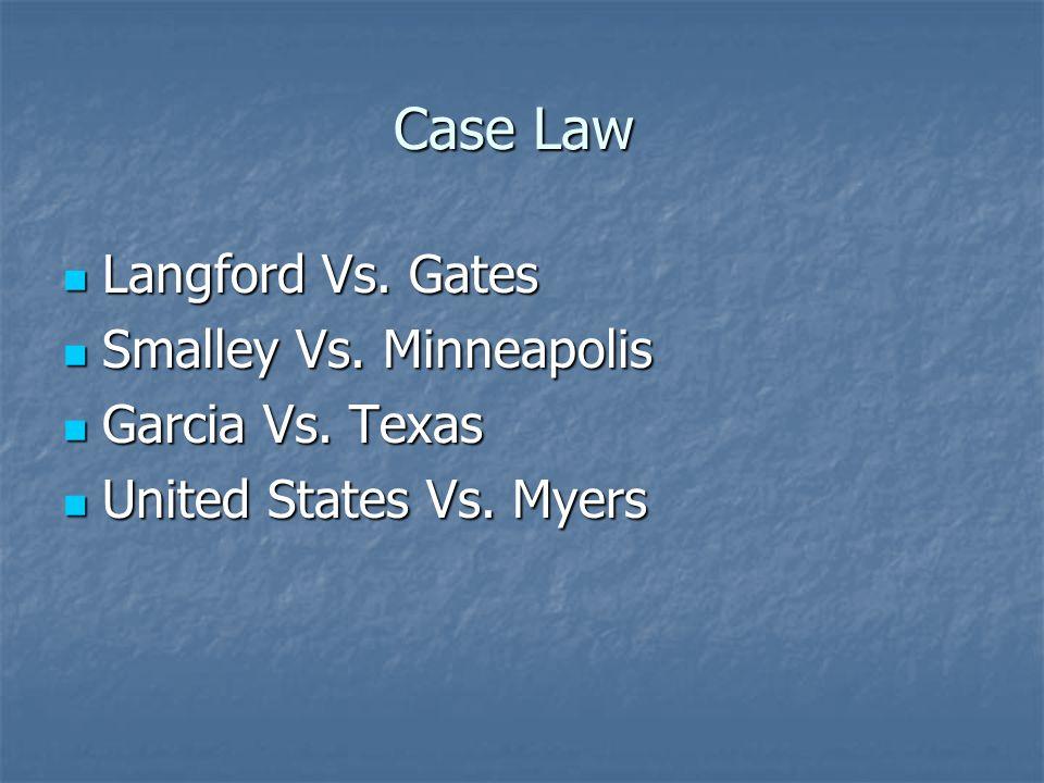 Case Law Langford Vs. Gates Smalley Vs. Minneapolis Garcia Vs. Texas