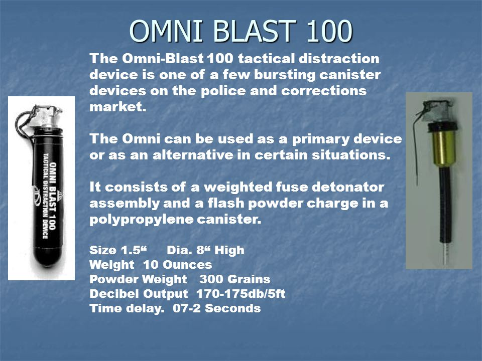 OMNI BLAST 100 The Omni-Blast 100 tactical distraction device is one of a few bursting canister devices on the police and corrections market.
