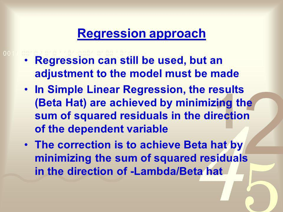 Regression approach Regression can still be used, but an adjustment to the model must be made.