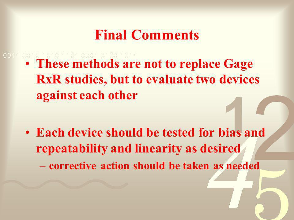 Final Comments These methods are not to replace Gage RxR studies, but to evaluate two devices against each other.
