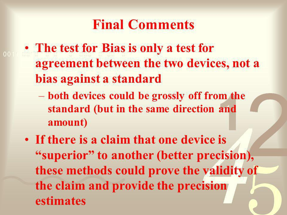 Final Comments The test for Bias is only a test for agreement between the two devices, not a bias against a standard.