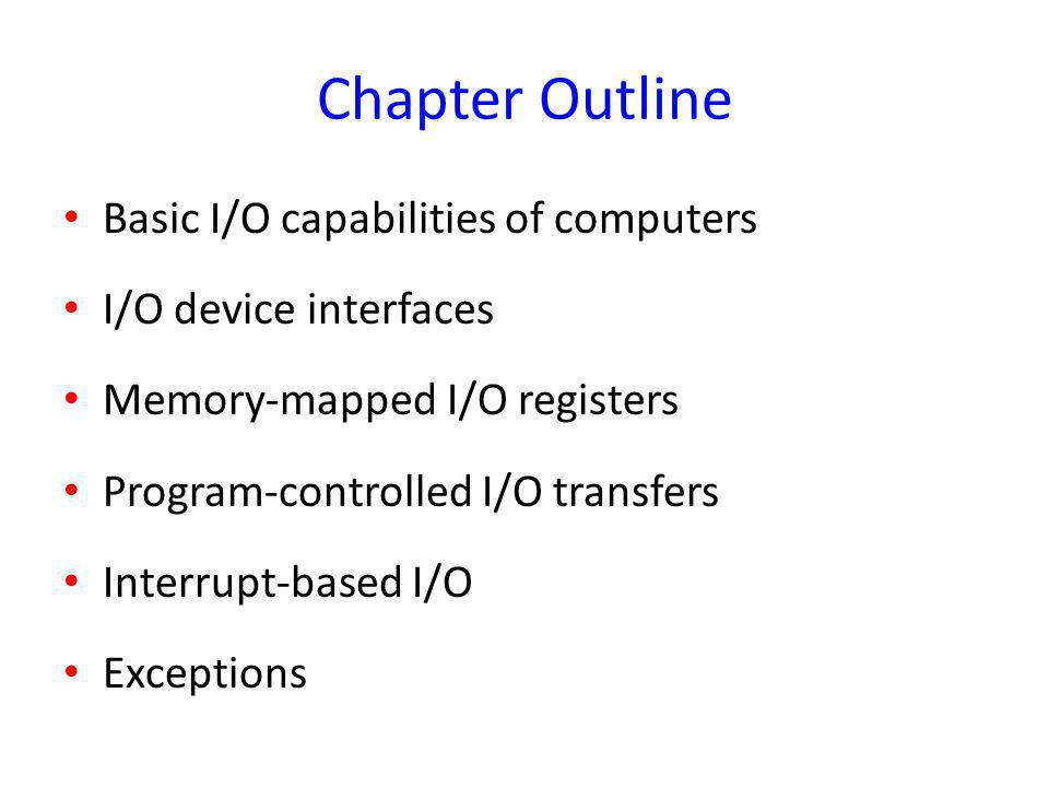 Chapter Outline Basic I/O capabilities of computers