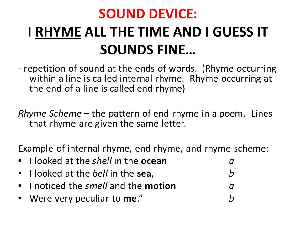 SOUND DEVICE: I RHYME ALL THE TIME AND I GUESS IT SOUNDS FINE…