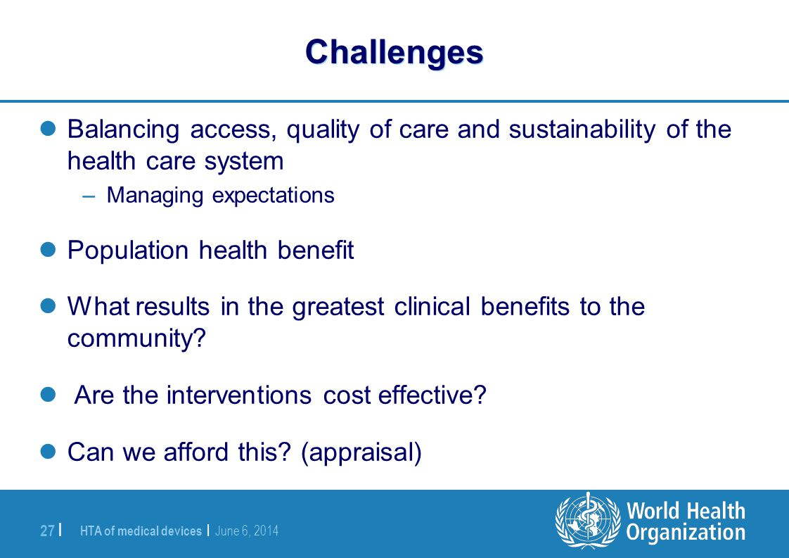 Challenges Balancing access, quality of care and sustainability of the health care system. Managing expectations.