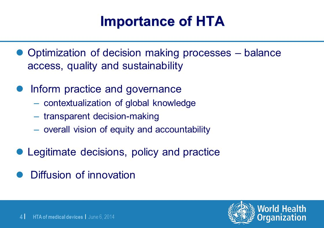 Importance of HTA Optimization of decision making processes – balance access, quality and sustainability.
