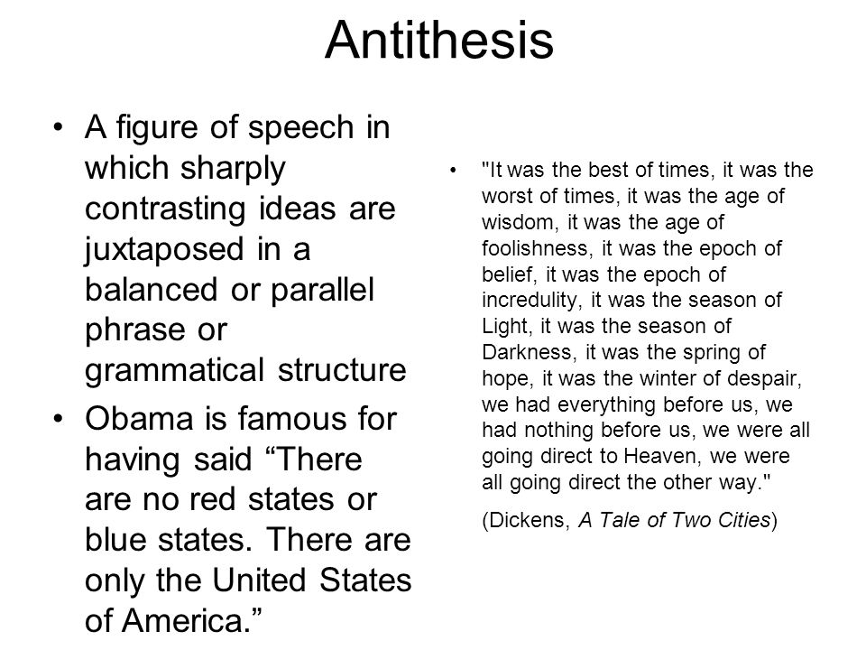 Antithesis A figure of speech in which sharply contrasting ideas are juxtaposed in a balanced or parallel phrase or grammatical structure.
