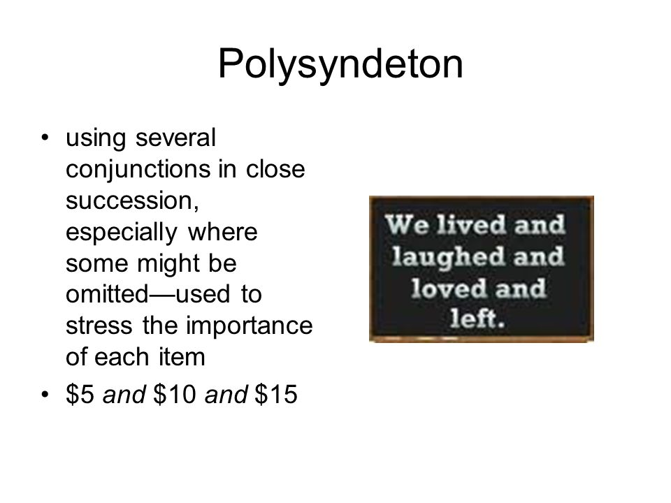Polysyndeton using several conjunctions in close succession, especially where some might be omitted—used to stress the importance of each item.