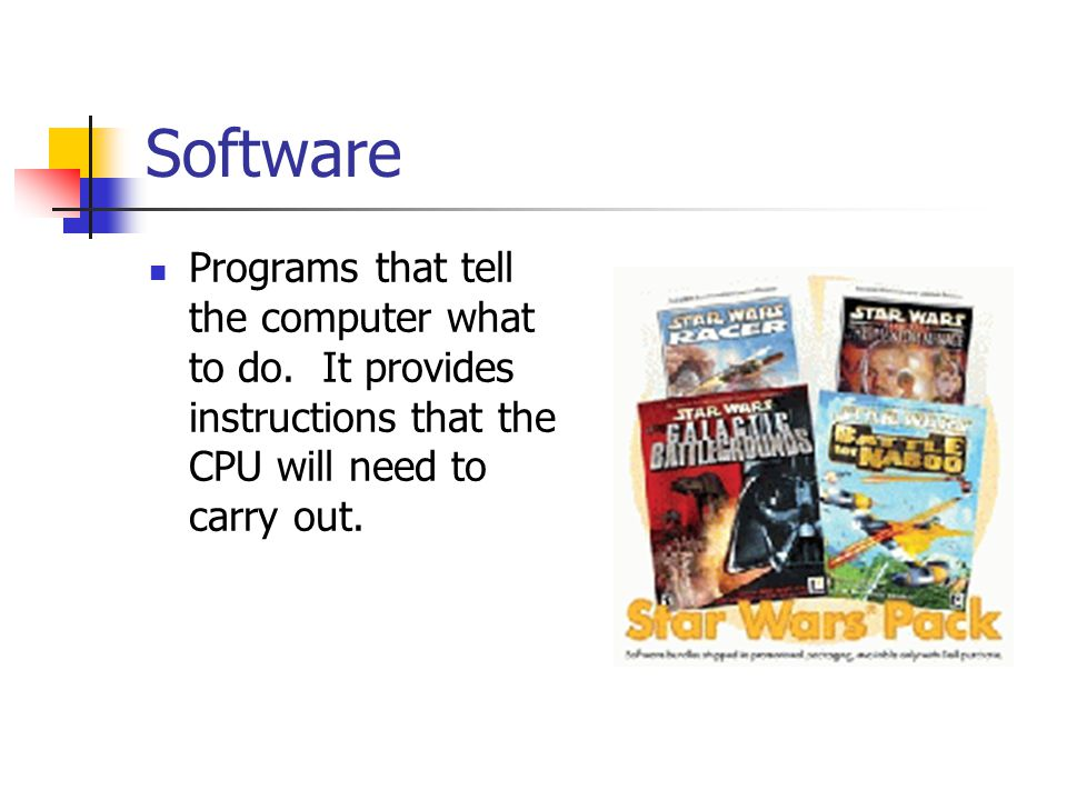 Software Programs that tell the computer what to do.