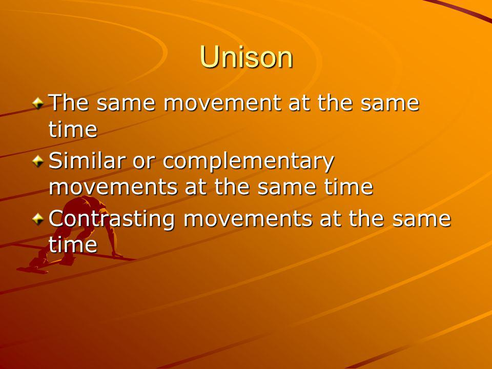 Unison The same movement at the same time