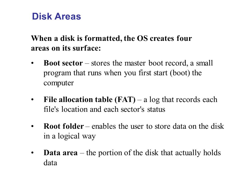 Disk Areas When a disk is formatted, the OS creates four