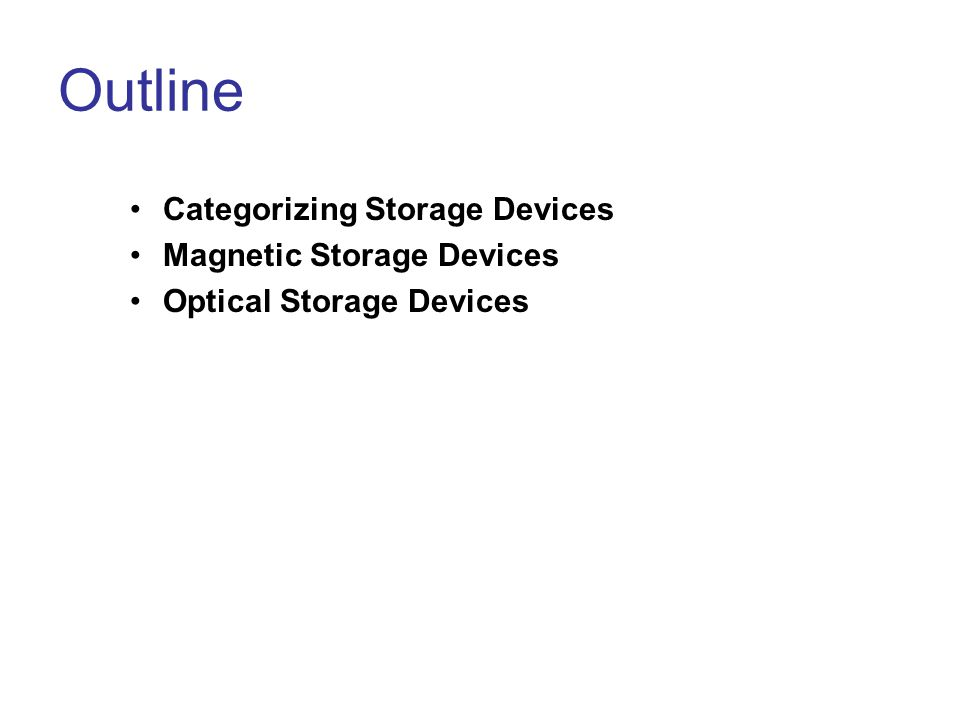 Outline Categorizing Storage Devices Magnetic Storage Devices