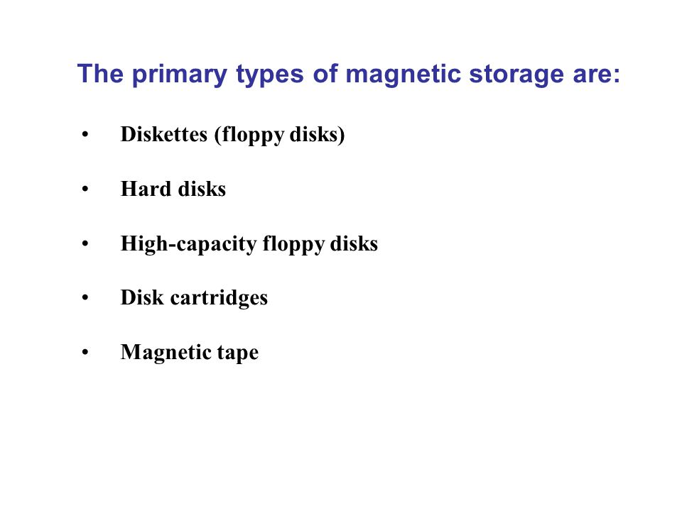 The primary types of magnetic storage are: