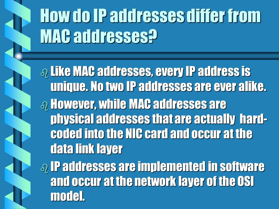 How do IP addresses differ from MAC addresses