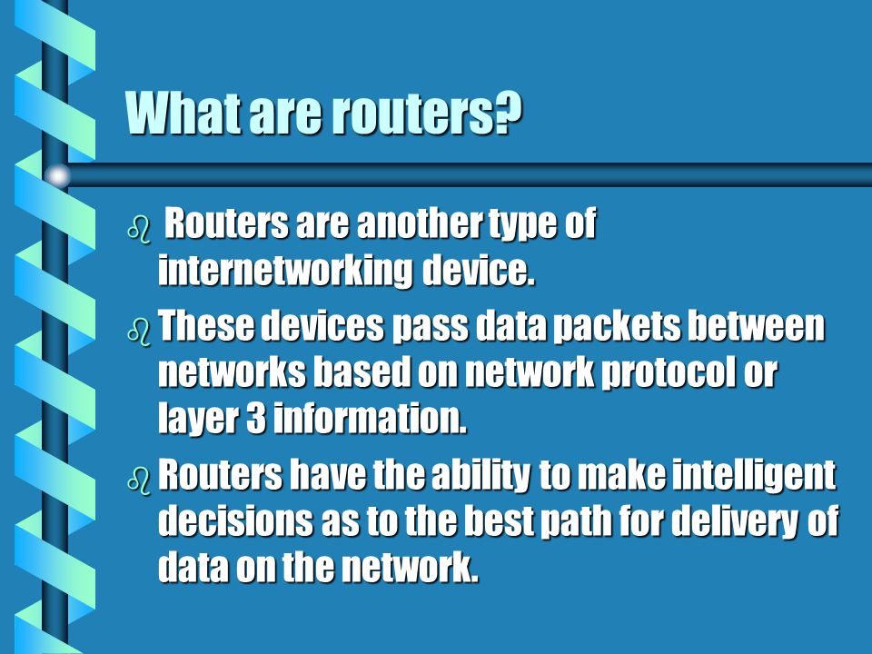What are routers Routers are another type of internetworking device.