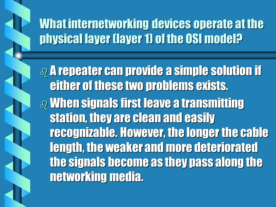 What internetworking devices operate at the physical layer (layer 1) of the OSI model