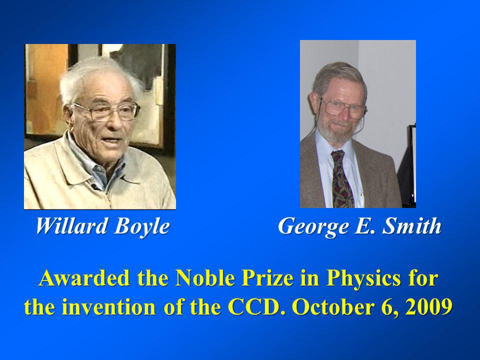 Willard Boyle George E. Smith. Awarded the Noble Prize in Physics for the invention of the CCD.