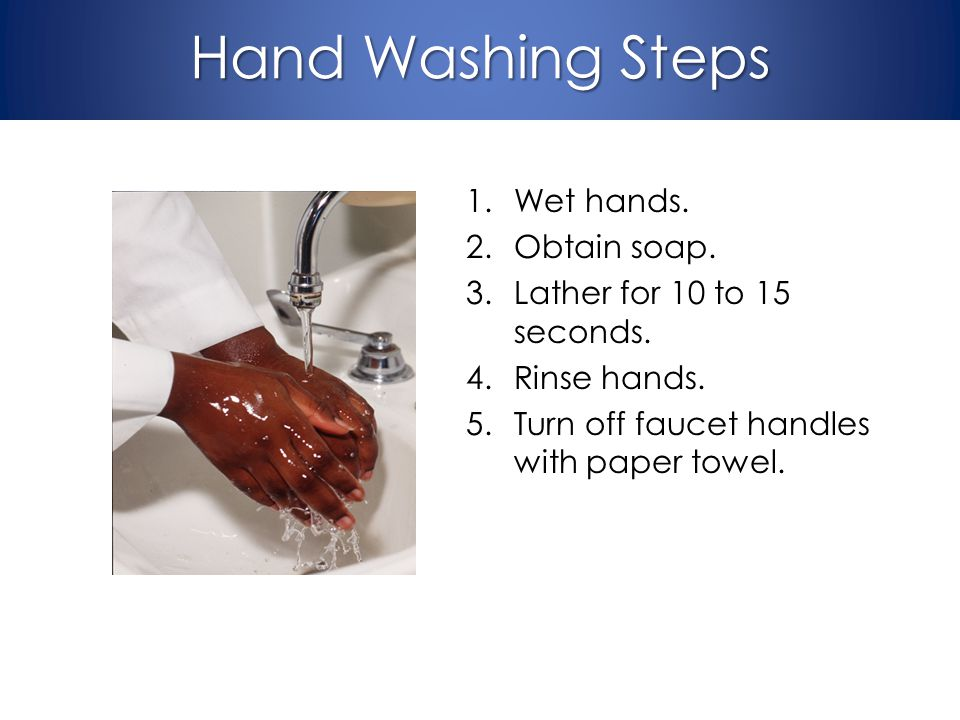 Hand Washing Steps Wet hands. Obtain soap.
