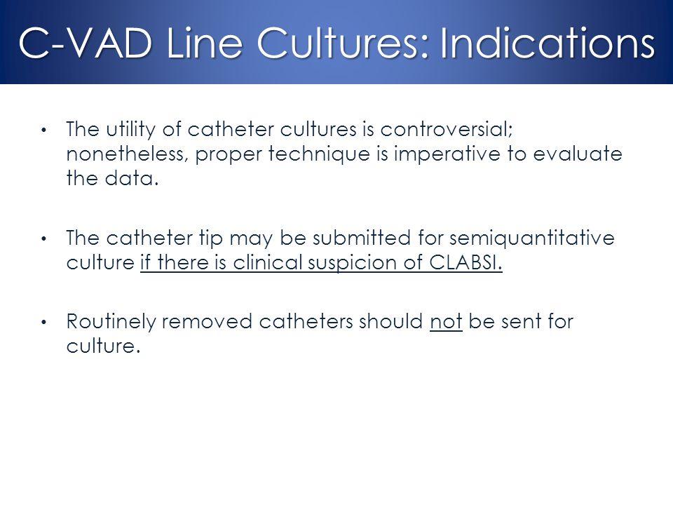 C-VAD Line Cultures: Indications