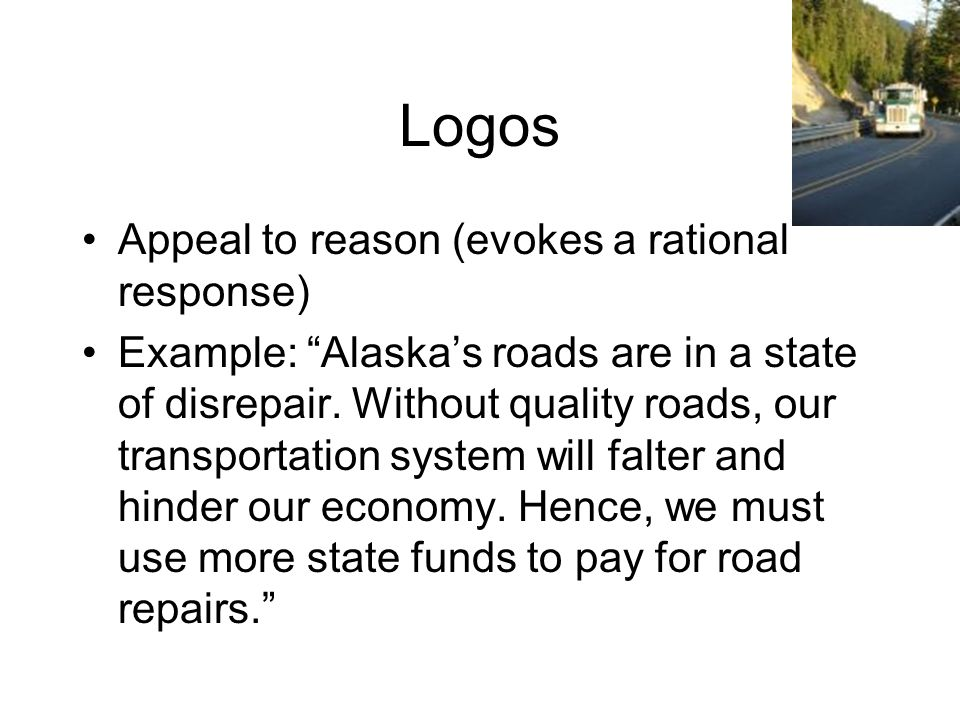 Logos Appeal to reason (evokes a rational response)