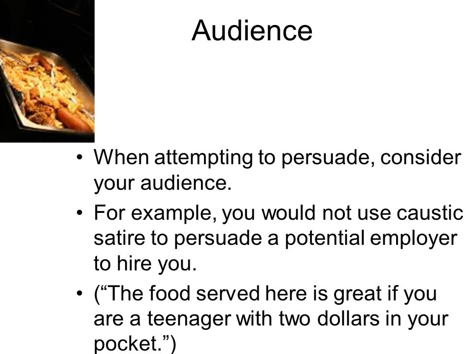 Audience When attempting to persuade, consider your audience.