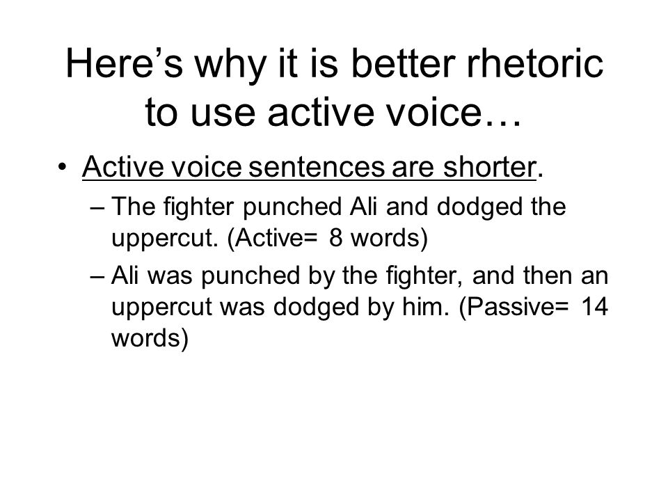 Here's why it is better rhetoric to use active voice…