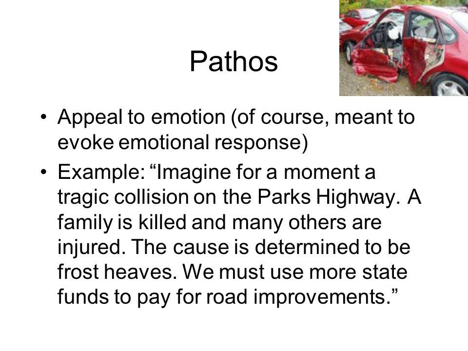 Pathos Appeal to emotion (of course, meant to evoke emotional response)