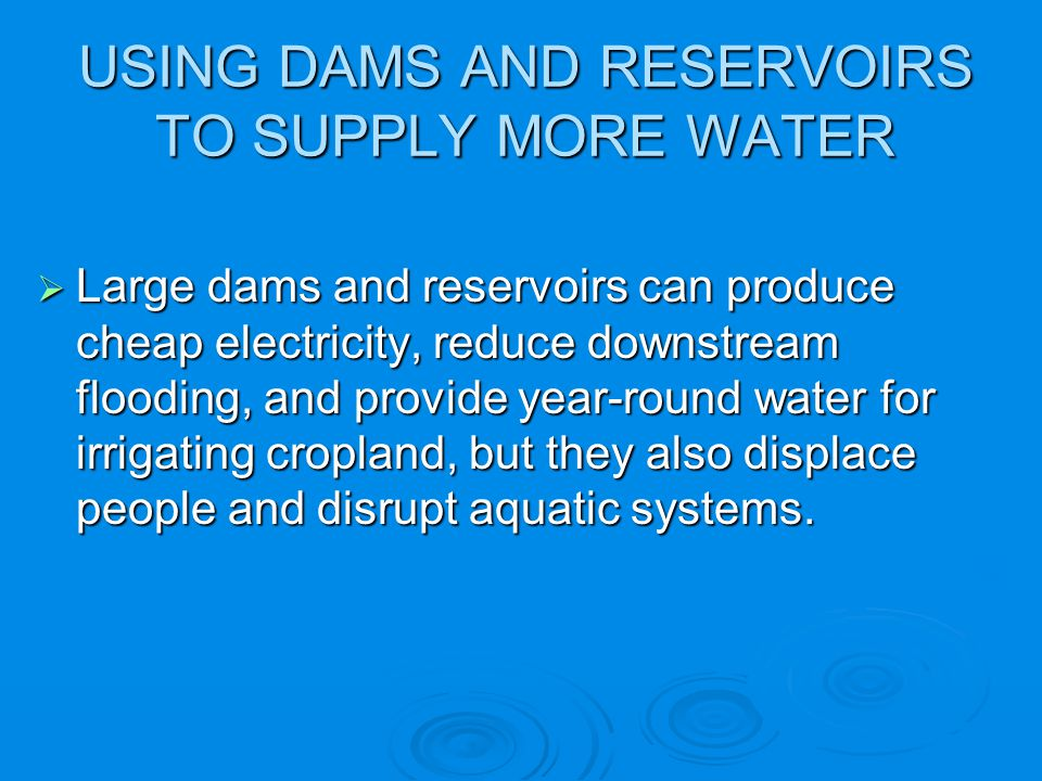 USING DAMS AND RESERVOIRS TO SUPPLY MORE WATER
