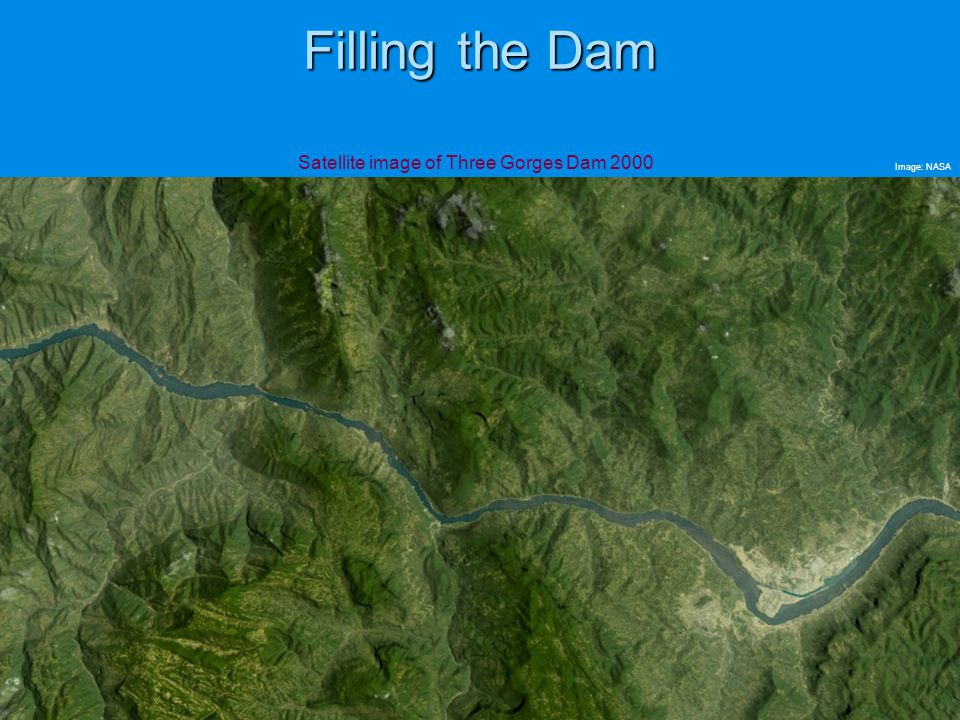 Filling the Dam Satellite image of Three Gorges Dam 2000 Image: NASA