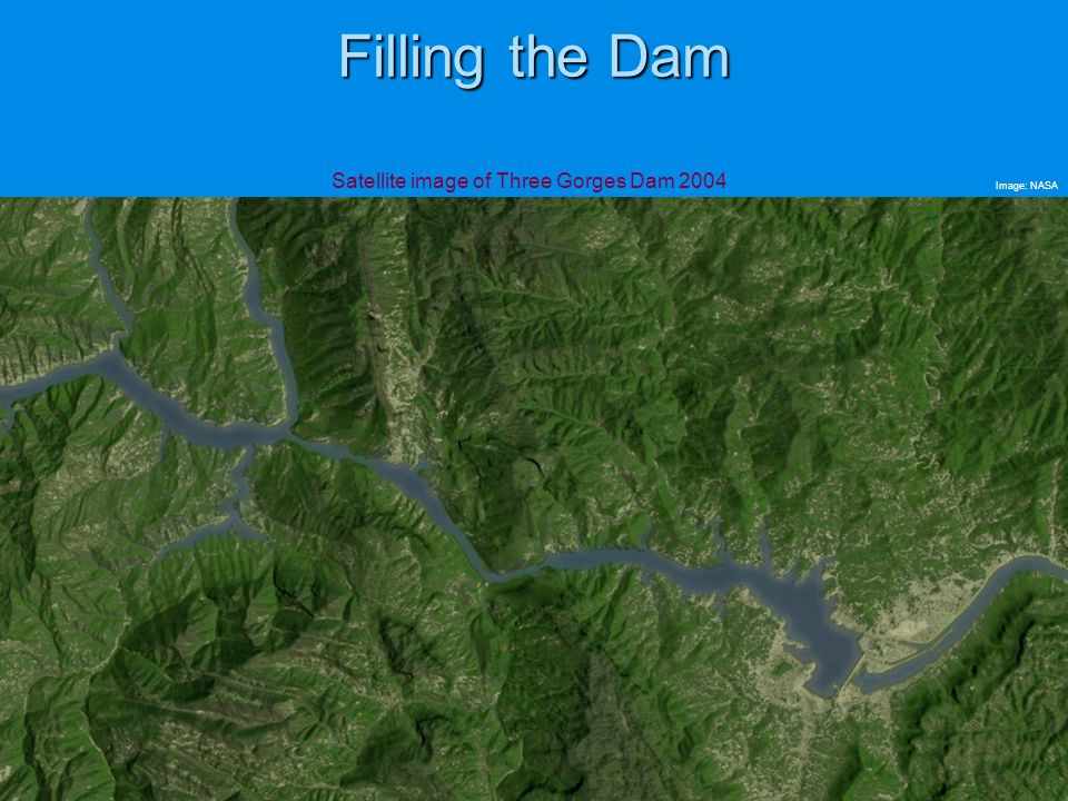 Filling the Dam Satellite image of Three Gorges Dam 2004 Image: NASA